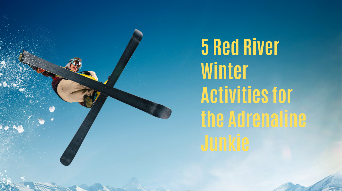 5 Red River Winter Activities for the Adrenaline Junkie