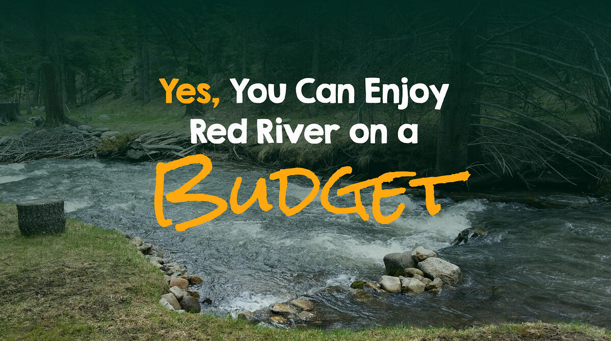You Can Enjoy Red River on a Budget
