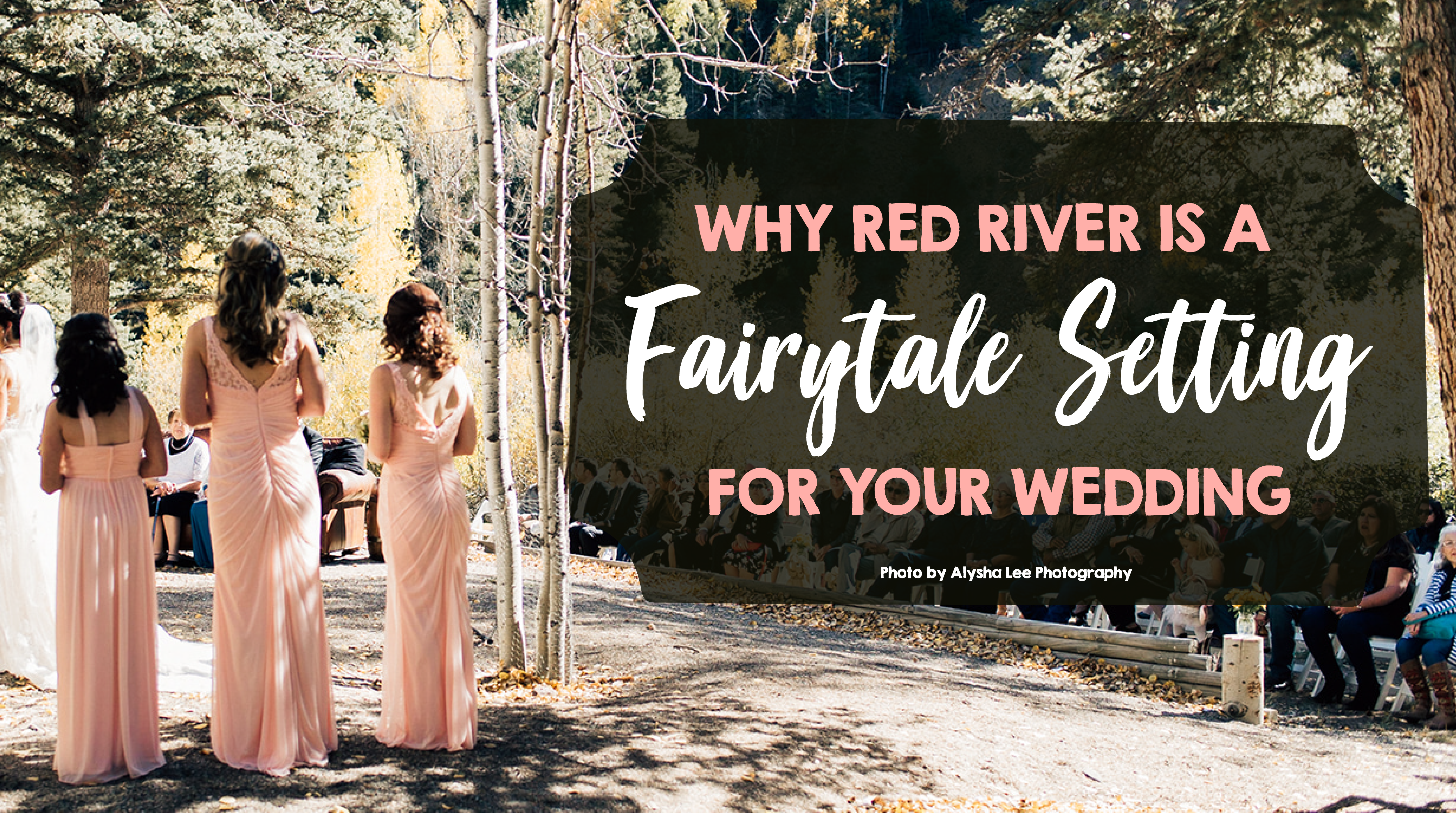 Red River is a Fairytale Setting for Your Wedding