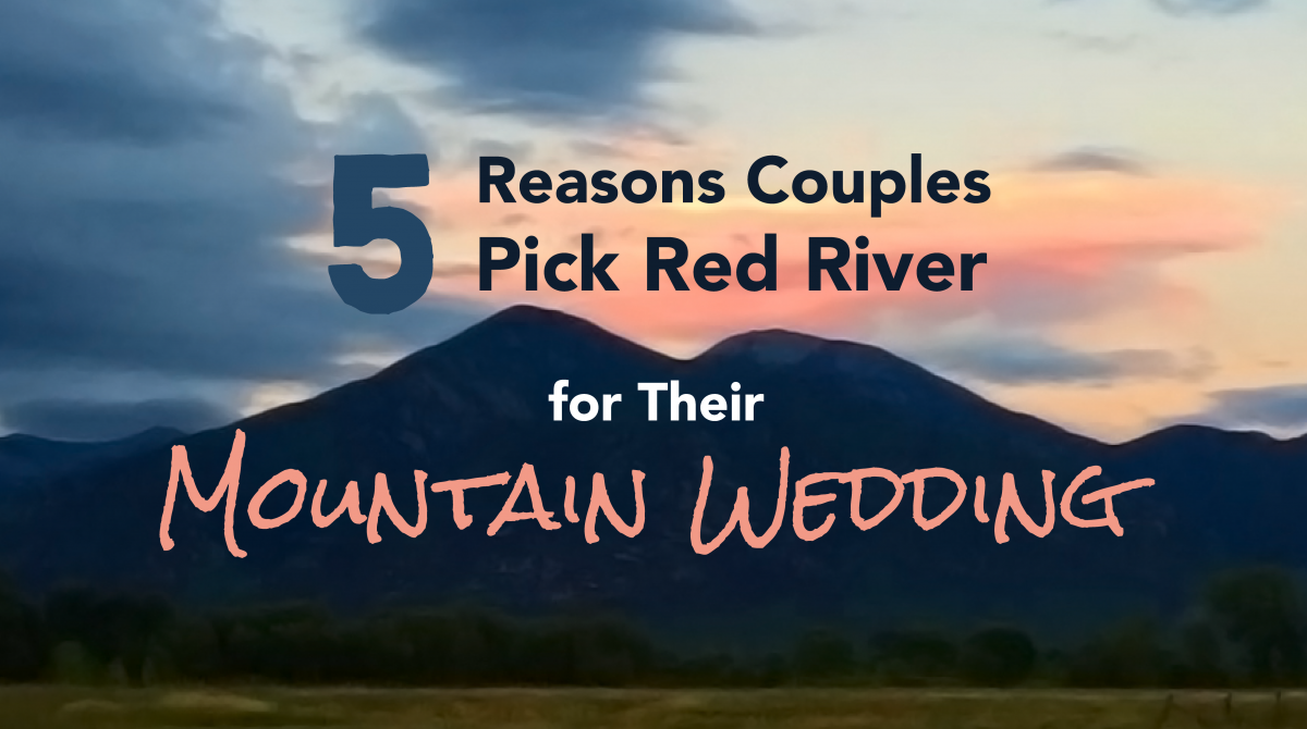 5 Reasons Couples Pick Red River for Their Mountain Wedding