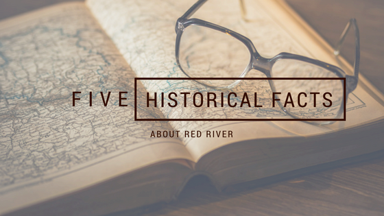 Historical Facts About Red River - Reservations Unlimited