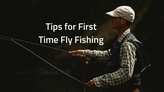 Tips for First Time Fly Fishing