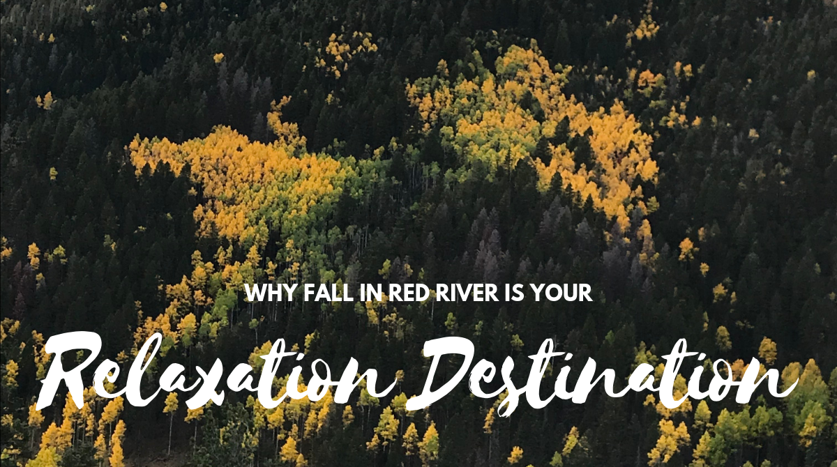 Why Fall in Red River is Your Relaxation Destination